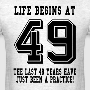 Life Begins At 49... 49th Birthday T-Shirts - Men's T-Shirt