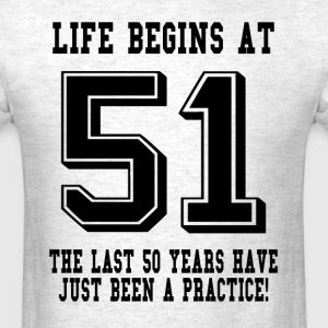 Life Begins At 51... 51st Birthday T-Shirts - Men's T-Shirt