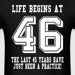 Life Begins At 46... 46th Birthday T-Shirts - Men's T-Shirt