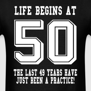 Life Begins At 50... 50th Birthday T-Shirts - Men's T-Shirt