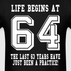 Life Begins At 64... 64th Birthday T-Shirts - Men's T-Shirt