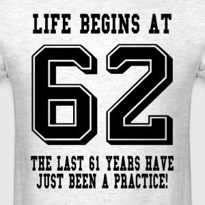 Life Begins At 62... 62nd Birthday T-Shirts - Men's T-Shirt