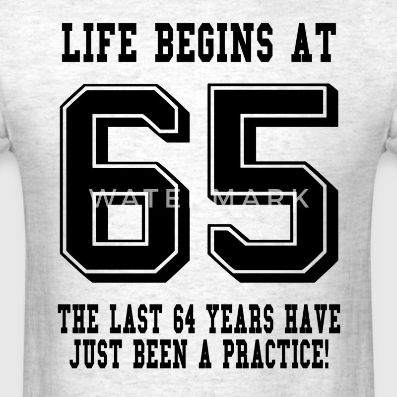 Life Begins At 65... 65th Birthday T-Shirts - Men's T-Shirt