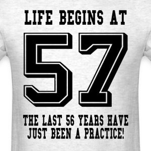 Life Begins At 57... 57th Birthday T-Shirts - Men's T-Shirt