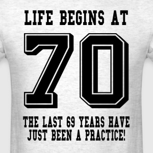 Life Begins At 70... 70th Birthday T-Shirts - Men's T-Shirt