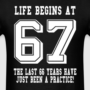 Life Begins At 67... 67th Birthday T-Shirts - Men's T-Shirt