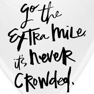 GO THE EXTRA MILES - IT'S NEVER CROWDED! Caps - Bandana