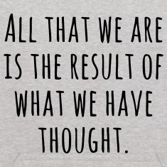 ALL THAT WE ARE IS THE RESULT OF WHAT WE HAVE THOUGHT! Sweatshirts