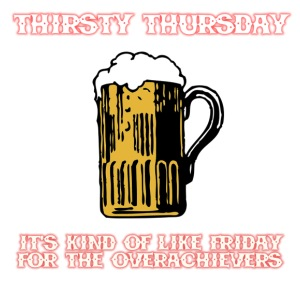 Thirsty Thursday Over