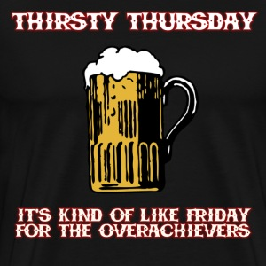 Thirsty Thursday Over T-Shirts - Men's Premium T-Shirt