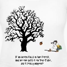 If an ACORN falls in the FOREST... Women's T-Shirts