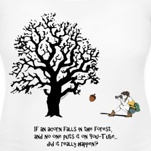 If an ACORN falls in the FOREST... Women's T-Shirts - Women's Maternity T-Shirt