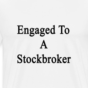 engaged_to_a_stockbroker T-Shirts - Men's Premium T-Shirt