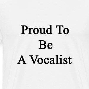 proud_to_be_a_vocalist T-Shirts - Men's Premium T-Shirt