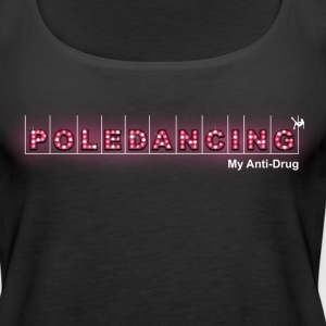 Pole Dancing is my Anti Drug Tank - Women's Premium Tank Top