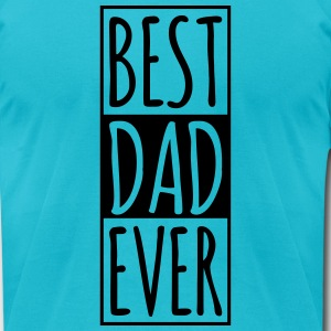 Best DAD Ever  T-Shirts - Men's T-Shirt by American Apparel