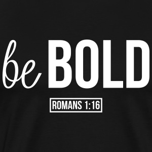Be Bold (Romans 1:16) T-Shirts - Men's Premium T-Shirt