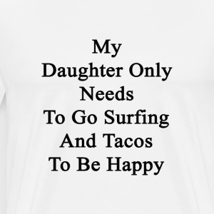 my_daughter_only_needs_to_go_surfing_and T-Shirts - Men's Premium T-Shirt