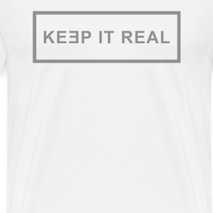 Keep It Real Man - Men's Premium T-Shirt