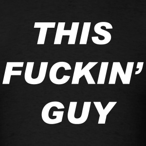 This Fuckin Guy T-Shirts - Men's T-Shirt