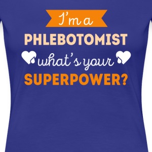 Phlebotomist Superpower Professions T Shirt Women's T-Shirts - Women's Premium T-Shirt