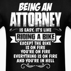 Being An Attorney... T-Shirts