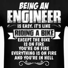 Being An Engineer... T-Shirts