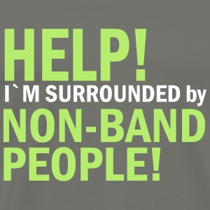 Help! I`m Surrounded by Non-Band People! - Men's Premium T-Shirt