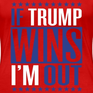 If trump wins I'm out Women's T-Shirts - Women's Premium T-Shirt