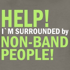 Help! I`m Surrounded by Non-Band People!