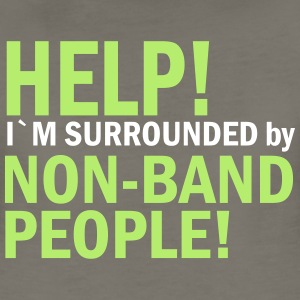 Help! I`m Surrounded by Non-Band People! - Women's Premium T-Shirt