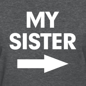 My Sister Arrow Kiss Cam Funny Women's T-Shirts - Women's T-Shirt