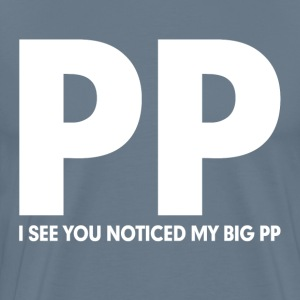 I See You Noticed My Big PP FUNNY RUDE Adult T-Shirts - Men's Premium T-Shirt