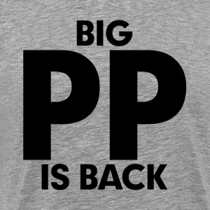Big PP is Back FUNNY MEN RUDE ADULT T-Shirts - Men's Premium T-Shirt