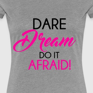 Dare Dream Do It Afraid- Fitted Tee-Heather Grey  - Women's Premium T-Shirt