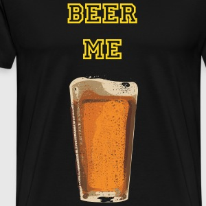 Is it Beer Time?  BEER ME T-Shirt!!!! - Men's Premium T-Shirt