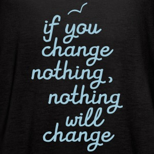If You Change Nothing, Nothing Will Change Tanks - Women's Flowy Tank Top by Bella