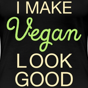 I Make Vegan Look Good Women's T-Shirts - Women's Premium T-Shirt