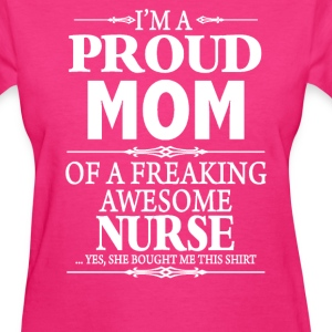 I'm A Proud Mom of A Freaking Awesome  Nurse  - Women's T-Shirt