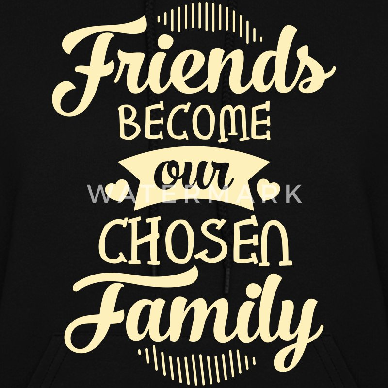 Friends Become Our Chosen Family Hoodies - Women's Hoodie