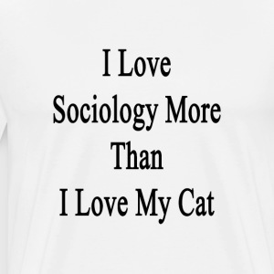 i_love_sociology_more_than_i_love_my_cat T-Shirts - Men's Premium T-Shirt