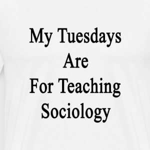 my_tuesdays_are_for_teaching_sociology T-Shirts - Men's Premium T-Shirt