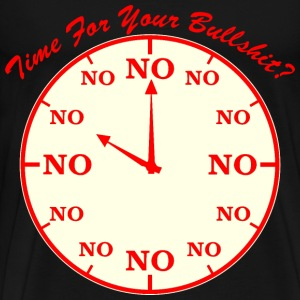 No Time For Your Bullshit  - Men's Premium T-Shirt
