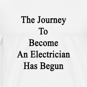 the_journey_to_become_an_electrician_has T-Shirts - Men's Premium T-Shirt