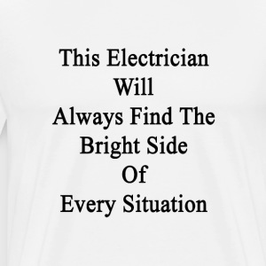 this_electrician_will_always_find_the_br T-Shirts - Men's Premium T-Shirt