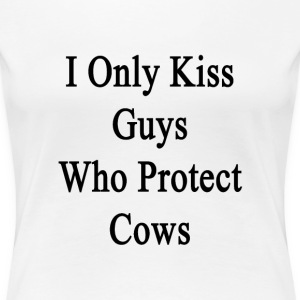 i_only_kiss_guys_who_protect_cows Women's T-Shirts - Women's Premium T-Shirt