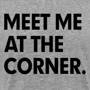 Meet me at the corner T-Shirts - Men's Premium T-Shirt