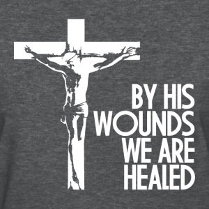 By HIS Wounds We Are Healed Quote Women's T-Shirts - Women's T-Shirt