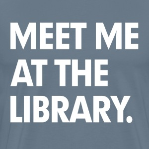 Meet me at the library T-Shirts - Men's Premium T-Shirt
