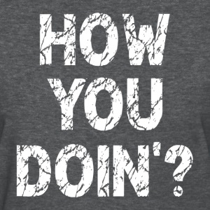 How You Doin'? Women's T-Shirts - Women's T-Shirt